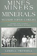 Mines, Miners, And Minerals of Western North Carolina Western North Carolina's Hidden Minera...