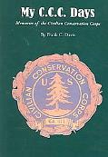 My C.C.C. Days Memories of the Civilian Conservation Corps