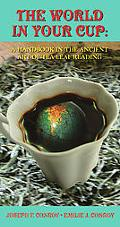 World in Your Cup A Handbook in the Ancient Art of Tea Leaf Reading