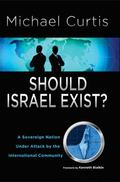 Should Israel Exist? : A Sovereign Nation under Attack by the International Community