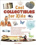 Cool Collectibles for Kids A Kid's And Parent's Guide to the Hobby of Collecting
