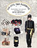 Civil War Handbook How to Dress, Talk, Eat, And Command Like a Union Soldier