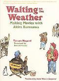 Waiting on the Weather Making Movies With Akira Kurosawa