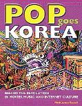 Pop Goes Korea: Behind the Revolution in Movies, Music, and Internet Culture