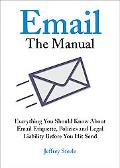 Email the Manual Everything You Should Know About Email Etiquette, Policies and Legal Liabil...