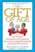 The Gift of Age: Wit and Wisdom, Information and Inspiration for the Chronologically Endowed...
