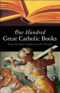 One Hundred Great Catholic Books From the Early Centuries to the Present