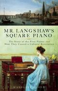 Mr. Langshaw's Square Piano: The Story of the First Pianos and How They Caused a Cultural Re...
