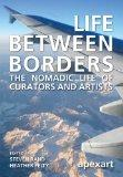 Life Between Borders: The Nomadic Life of Curators and Artists