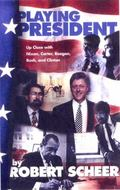 Playing President My Close encounters with Nixon, Carter, Bush i, Reagan, and Clinton - and ...