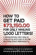 How to Get Paid $73,150. 00 for Only Mailing 1,000 Letters!: A Revolutionary New Way to Stay...