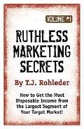 Ruthless Marketing Secrets, Vol. 1