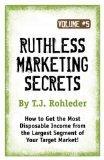 Ruthless Marketing Secrets, Vol. 5