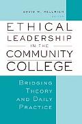 Ethical Leadership in the Community College Bridging Theory and Daily Practice