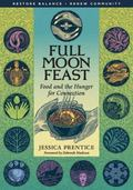 Full Moon Feast Food and the Hunger for Connection