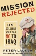 Mission Rejected U.S. Soldiers Who Say No to Iraq