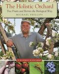 Holistic Orchard : Tree Fruits and Berries the Biological Way
