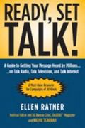Ready, Set, Talk! A Guide to Getting Your Message Heard by Millions on Talk Radio, Talk Tele...