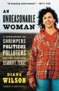 Unreasonable Woman A True Story of Shrimpers, Politicos, Polluters, And the Fight for Seadri...