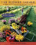 Flower Farmer An Organic Grower's Guide to Raising and Selling Cut Flowers