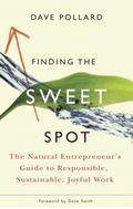 Finding the Sweet Spot: The Natural Entrepreneur's Guide to Responsible, Sustainable, Joyful...