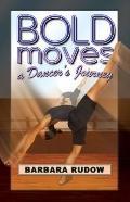 Bold Moves : A Dancer's Journey