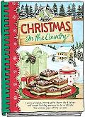Christmas in the Country: Family Recipes, Merry Gifts from the Kitchen, and Sweet Holiday Me...