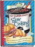 Super-Fast Slow Cooking Cookbook