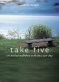 Take Five One Hundred Meditations to De-stress Your Days