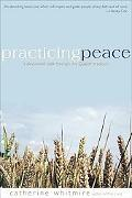 Practicing Peace A Devotional Walk Through the Quaker Tradition