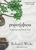 Prayerfulness : Awakening to the Fullness of Life