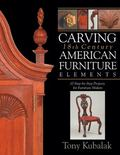 Carving 18th Century American Furniture Elements : 10 Step-by-Step Projects for Furniture Ma...