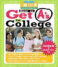 How to Get A's in College Hundreds of Student-tested Tips