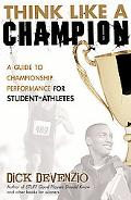 Think Like a Champion A Guide to Championship Performance for Student-Athletes