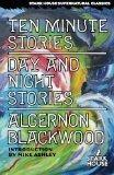 Ten Minute Stories / Day and Night Stories (Stark House Supernatural Classics)