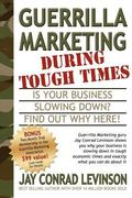 Guerrilla Marketing During Tough Times Is Your Business Slowing Down? Find Out Why Here!