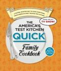 America's Test Kitchen Quick Family Cookbook : A Faster, Smarter Way to Cook Everything from...