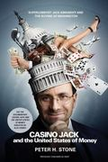 Casino Jack and the United States of Money : Superlobbyist Jack Abramoff, His Republican All...