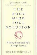 Bodymindsoul Solution Healing Emotional Pain Through Exercise