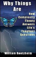 Why Things Are How Complexity Theory Answers Lifes Toughest Questions