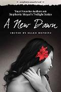 A New Dawn: Your Favorite Authors on Stephenie Meyer's Twilight Saga: Completely Unauthorize...
