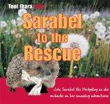 Sarabel to the Rescue: Join Sarabel the Hedgehog as She Embarks on her Amazing Adventures