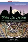 This Is Islam : From Muhammad and the Community of Believers to Islam in the Global Community