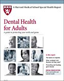 Harvard Medical School Dental Health for Adults: A guide to protecting your teeth and gums