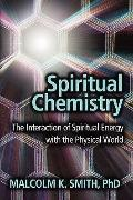 Spiritual Chemistry : The Interaction of Spiritual Energy with the Physical World
