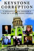 Keystone Corruption : A Pennsylvania Insider�s View of a State Gone Wrong