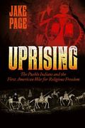 Uprising : The Pueblo Indians and the First American War for Religious Freedom