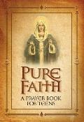 Pure Faith A Prayer Book for Teens