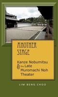 Another Stage : Kanze Nobumitsu and the Late Muromachi Noh Theater