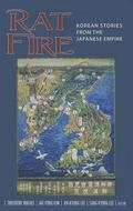 Rat Fire : Korean Stories from the Japanese Empire